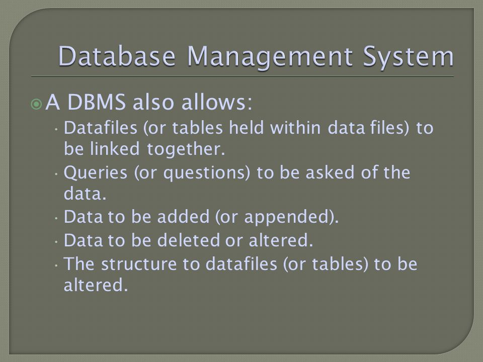 A DBMS also allows: Datafiles (or tables held within data files) to be linked together.