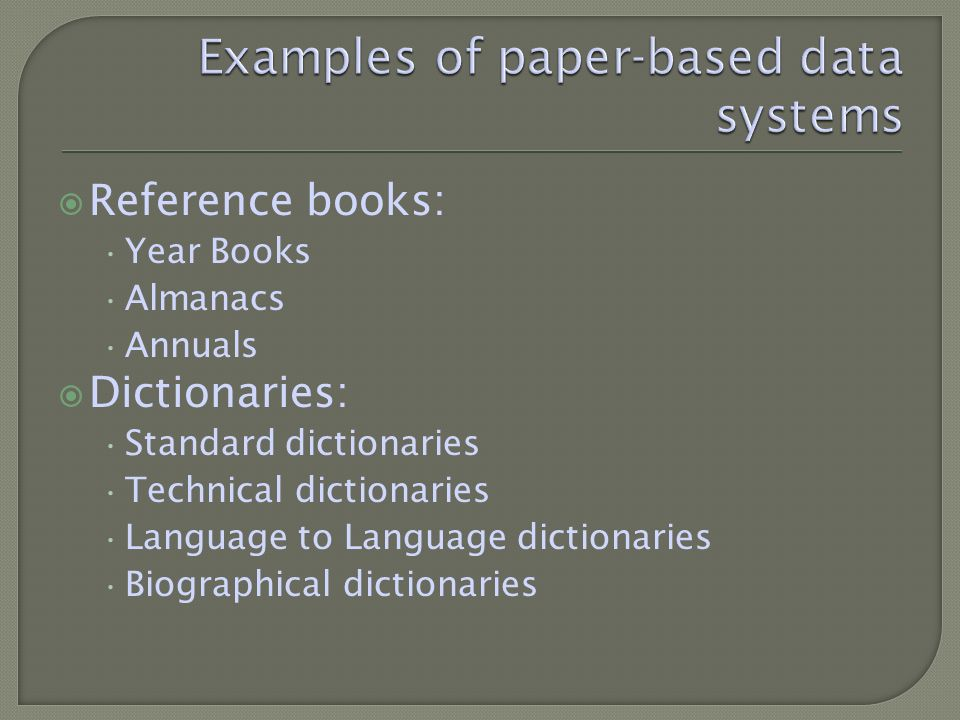 Reference books: Year Books Almanacs Annuals Dictionaries: Standard dictionaries Technical dictionaries Language to Language dictionaries Biographical