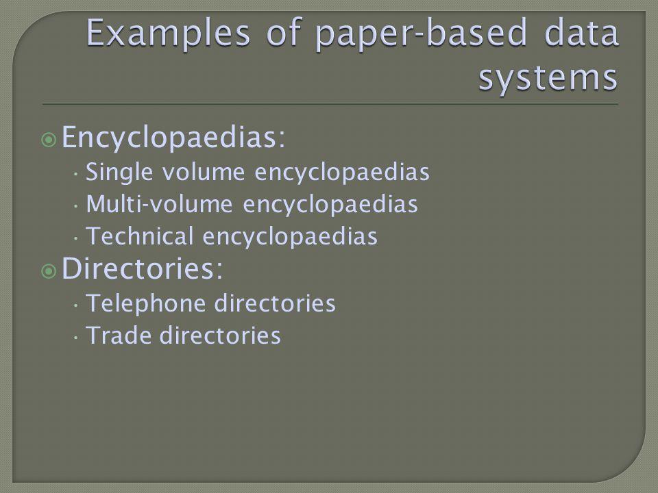 Encyclopaedias: Single volume encyclopaedias Multi-volume encyclopaedias Technical encyclopaedias Directories: Telephone directories Trade directories