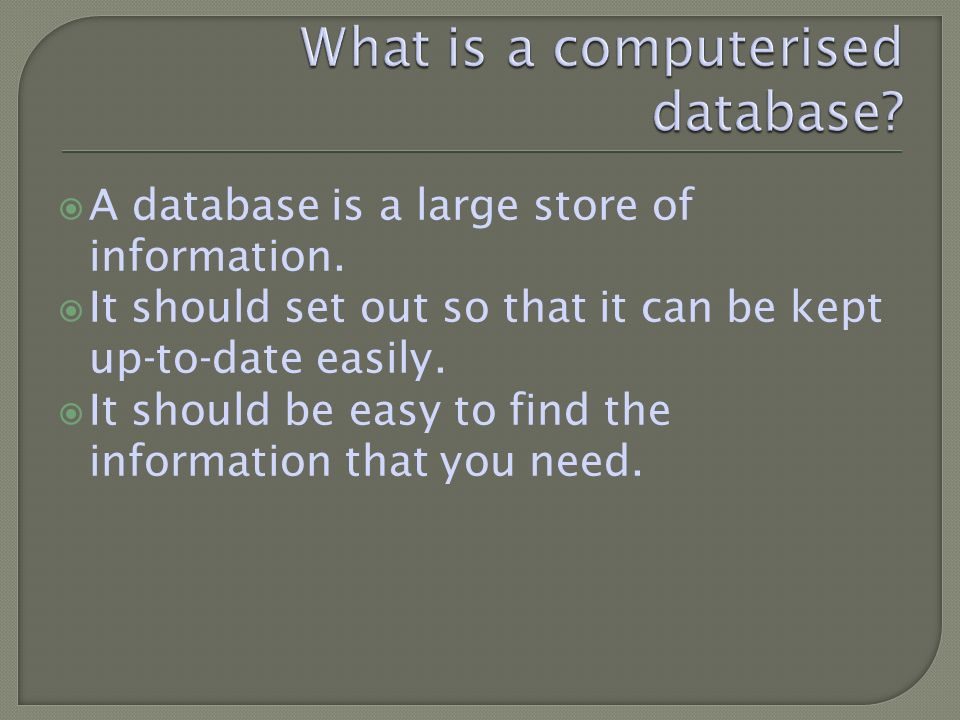 A database is a large store of information.
