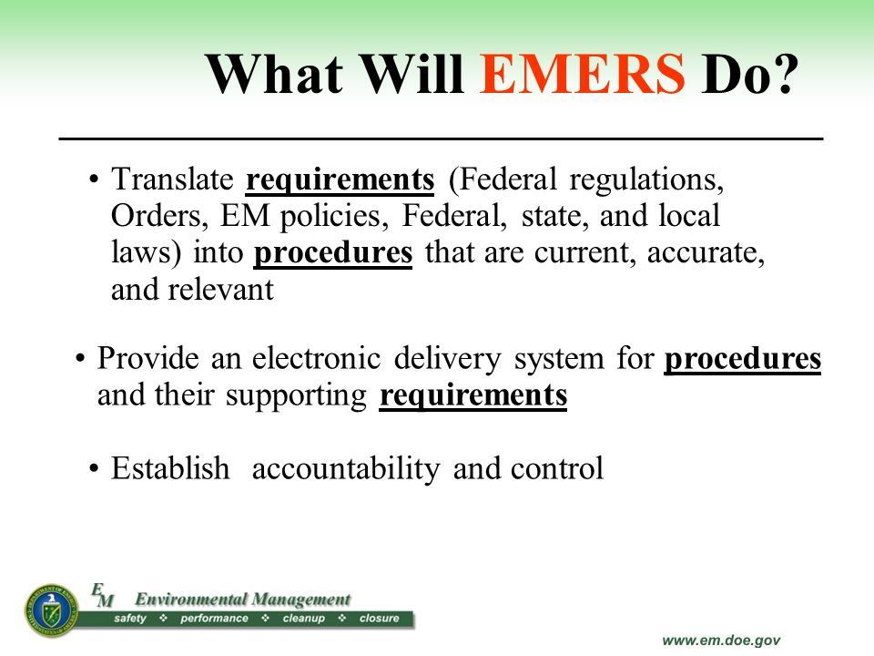 Translate requirements (Federal regulations, Orders, EM policies, Federal, state, and local laws) into procedures that are current, accurate, and rele