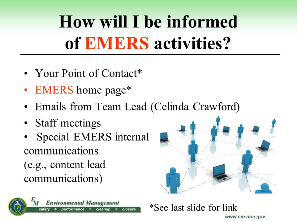 How will I be informed of EMERS activities? Your Point of Contact* EMERS home page* Emails from Team Lead (Celinda Crawford) Staff meetings Special EM