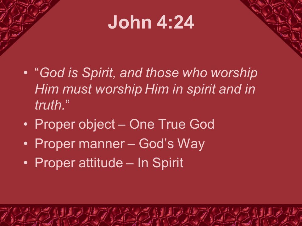 God is Spirit, and those who worship Him must worship Him in spirit and in truth.