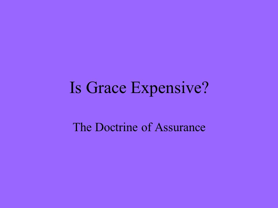 Is Grace Expensive? The Doctrine of Assurance