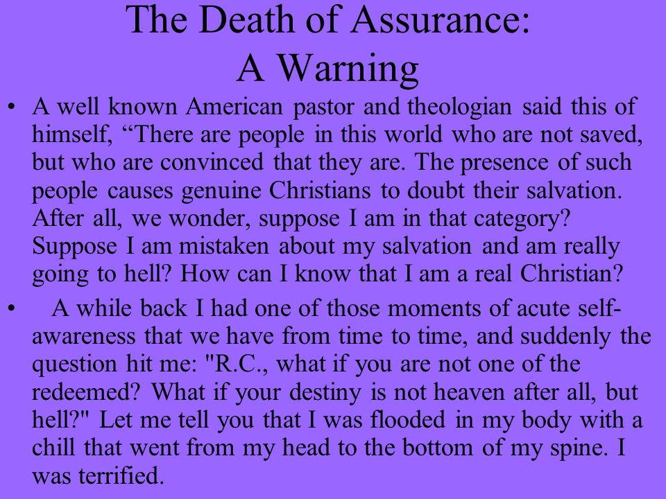 The Death of Assurance: A Warning A well known American pastor and theologian said this of himself, There are people in this world who are not saved,