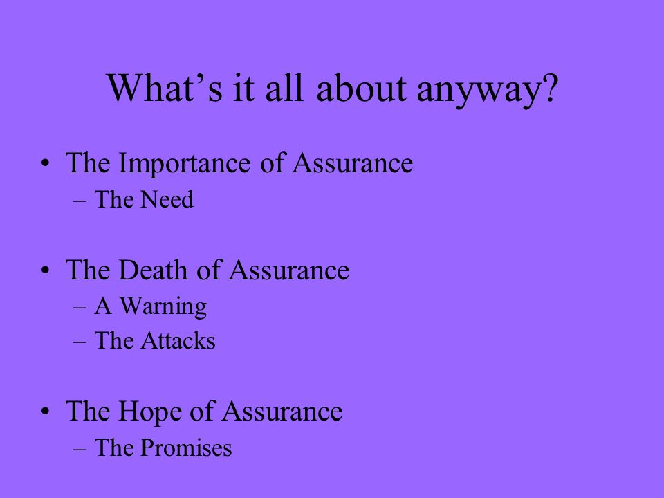 Whats it all about anyway? The Importance of Assurance –The Need The Death of Assurance –A Warning –The Attacks The Hope of Assurance –The Promises