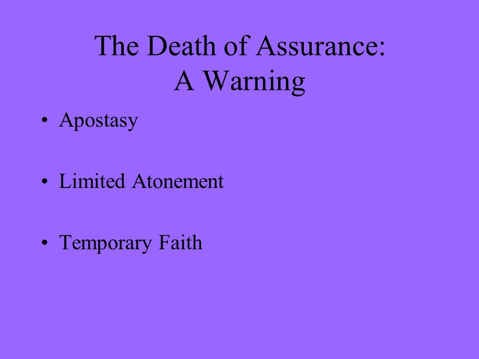 The Death of Assurance: A Warning Apostasy Limited Atonement Temporary Faith