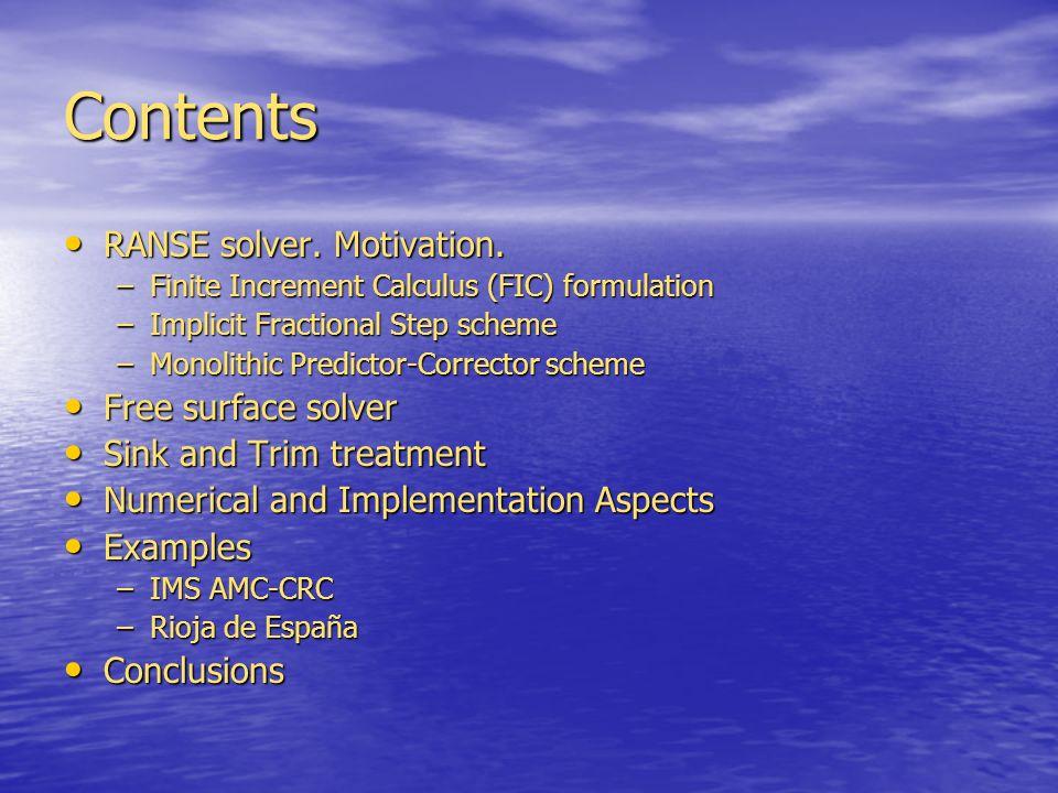 Contents RANSE solver. Motivation. RANSE solver. Motivation. –Finite Increment Calculus (FIC) formulation –Implicit Fractional Step scheme –Monolithic