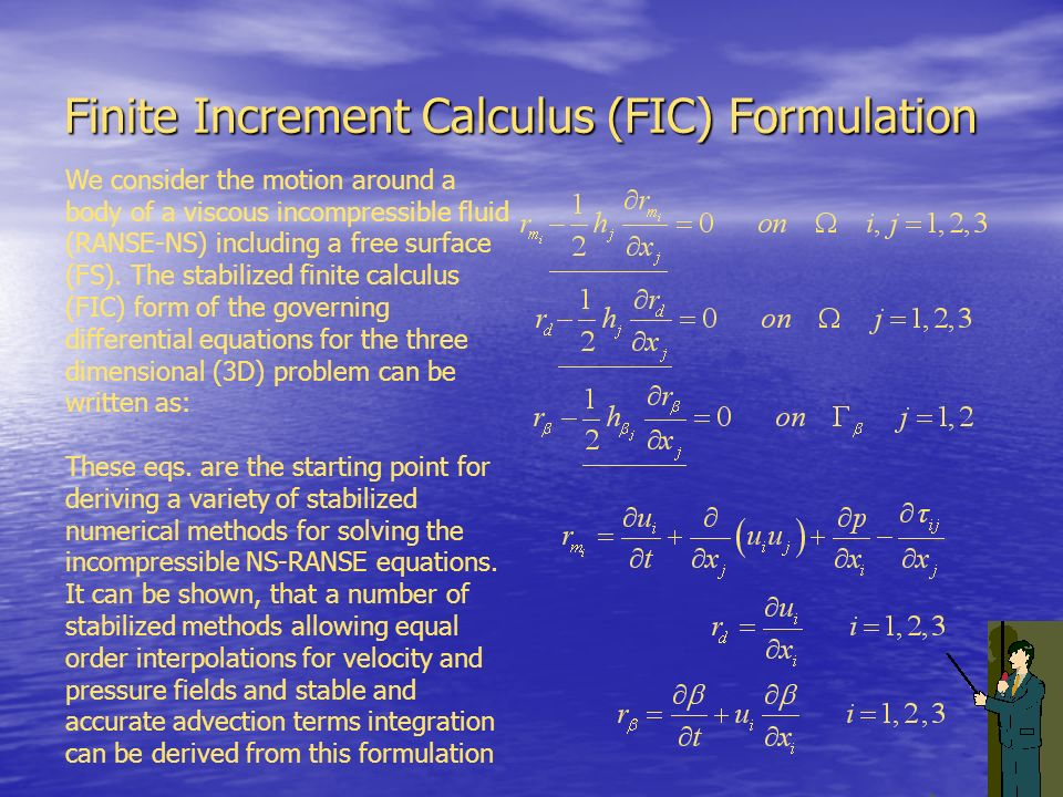Finite Increment Calculus (FIC) Formulation We consider the motion around a body of a viscous incompressible fluid (RANSE-NS) including a free surface