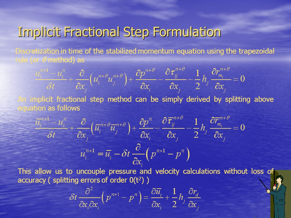 Implicit Fractional Step Formulation Discretization in time of the stabilized momentum equation using the trapezoidal rule (or θ method) as An implici