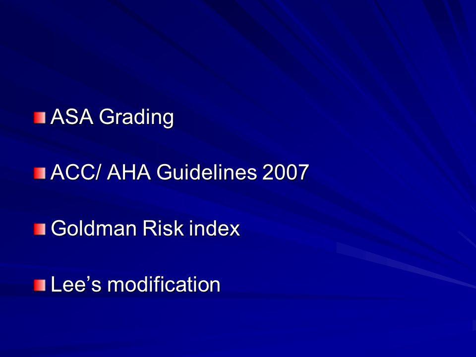 ASA Grading ACC/ AHA Guidelines 2007 Goldman Risk index Lees modification