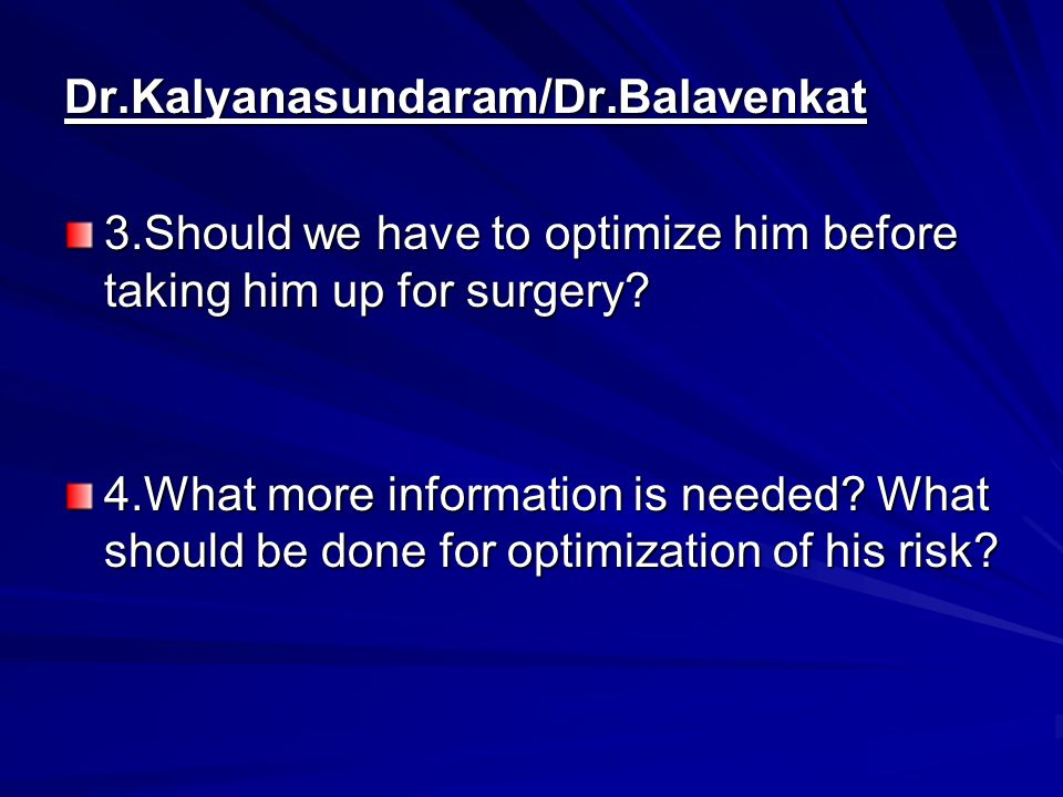 Dr.Sudarshan/Dr.Venkatachellam 5.How do we manage his medications.
