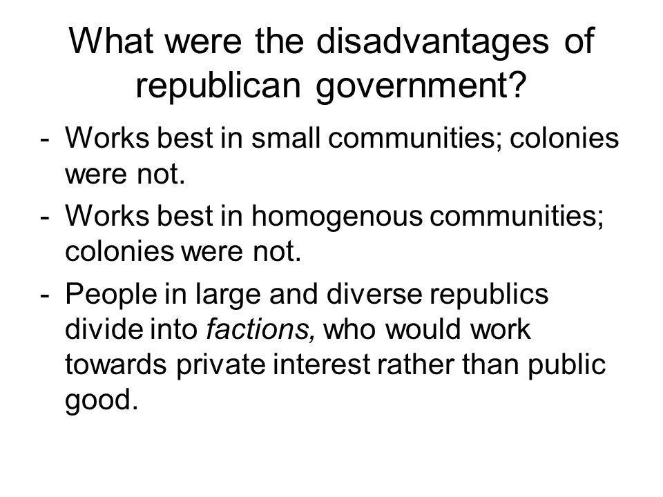 What were the disadvantages of republican government? -Works best in small communities; colonies were not. -Works best in homogenous communities; colo
