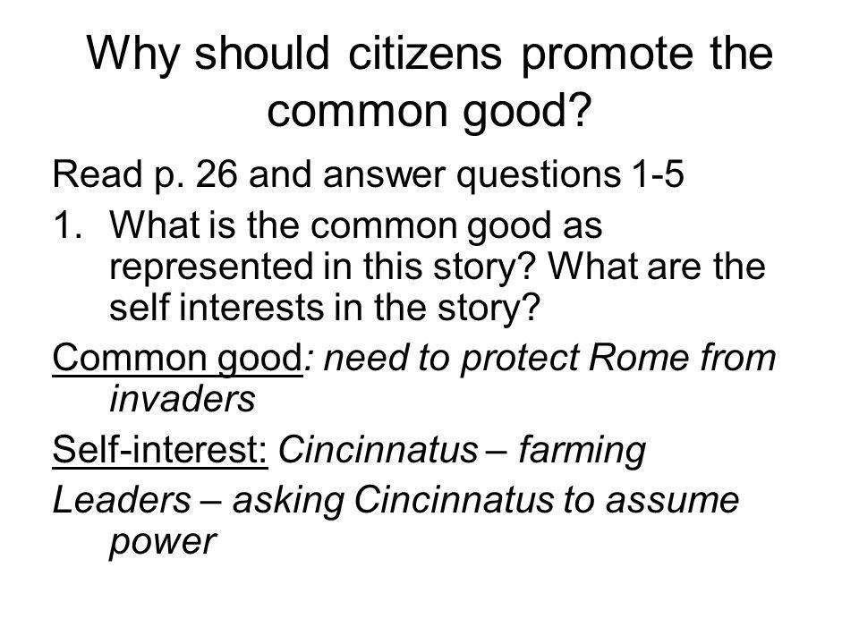 Why should citizens promote the common good? Read p. 26 and answer questions 1-5 1.What is the common good as represented in this story? What are the