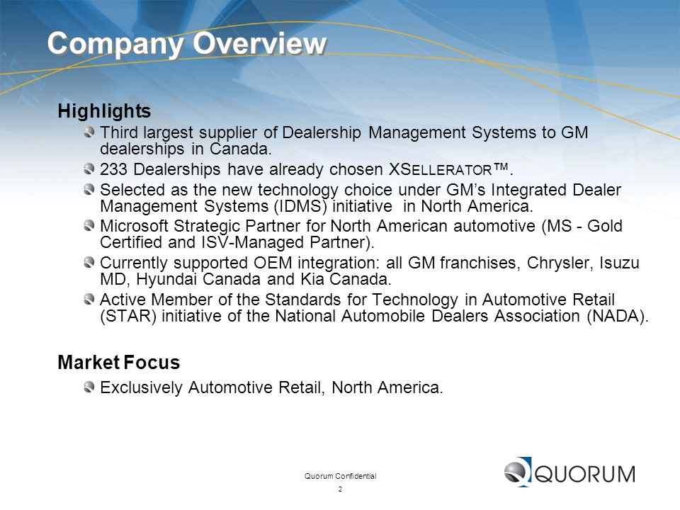 Quorum Confidential 2 Company Overview Highlights Third largest supplier of Dealership Management Systems to GM dealerships in Canada. 233 Dealerships