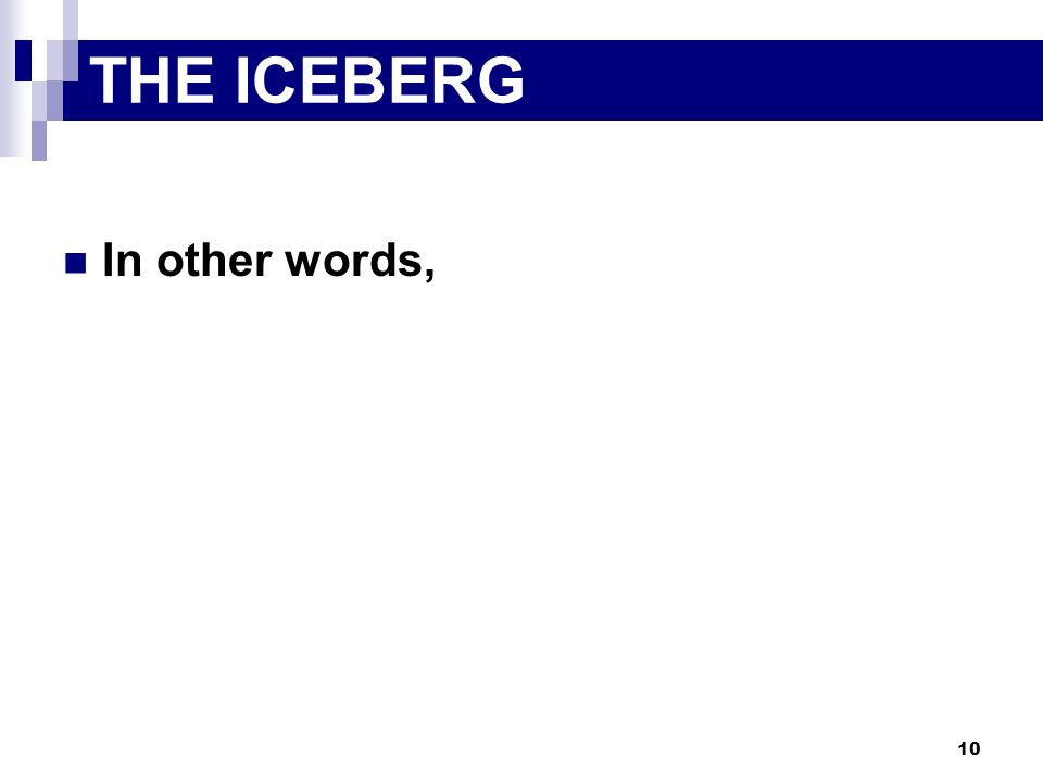 10 In other words, THE ICEBERG