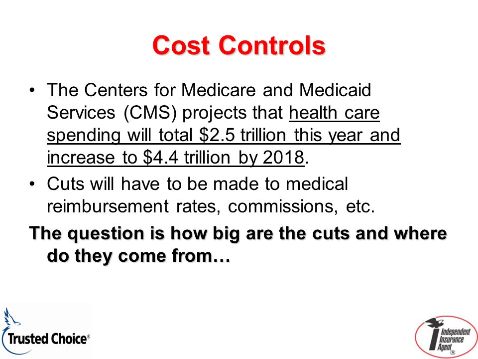 Cost Controls The Centers for Medicare and Medicaid Services (CMS) projects that health care spending will total $2.5 trillion this year and increase
