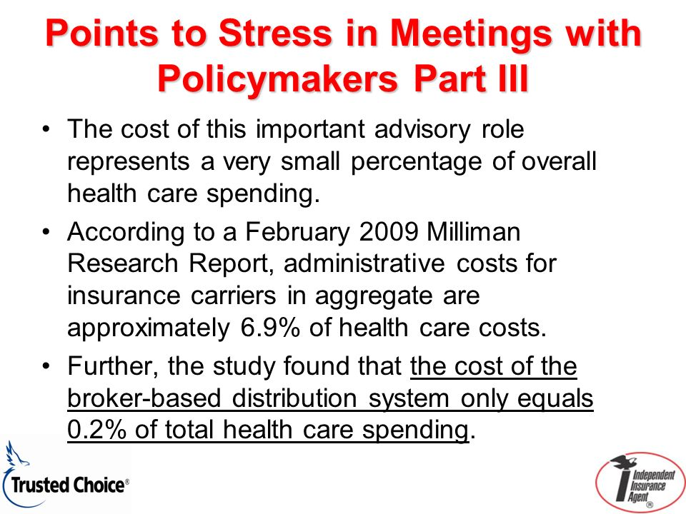 Points to Stress in Meetings with Policymakers Part III The cost of this important advisory role represents a very small percentage of overall health care spending.