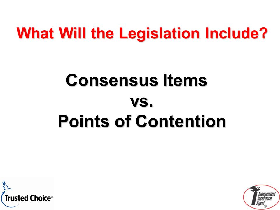 What Will the Legislation Include Consensus Items vs. Points of Contention