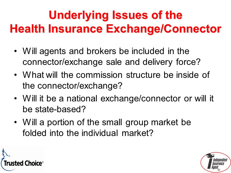 Underlying Issues of the Health Insurance Exchange/Connector Will agents and brokers be included in the connector/exchange sale and delivery force? Wh