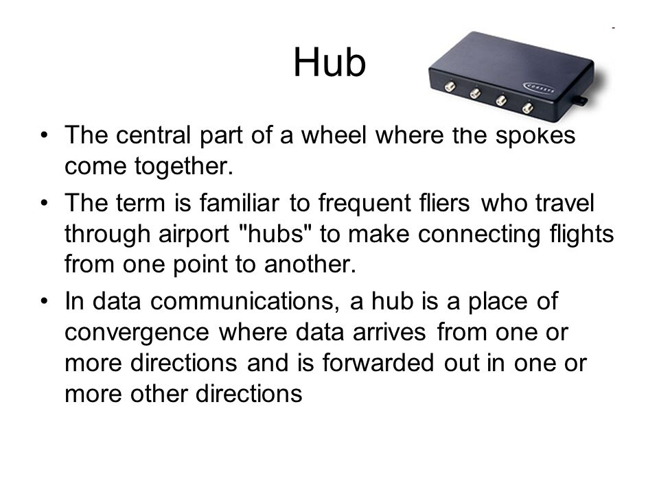 Hub The central part of a wheel where the spokes come together. The term is familiar to frequent fliers who travel through airport