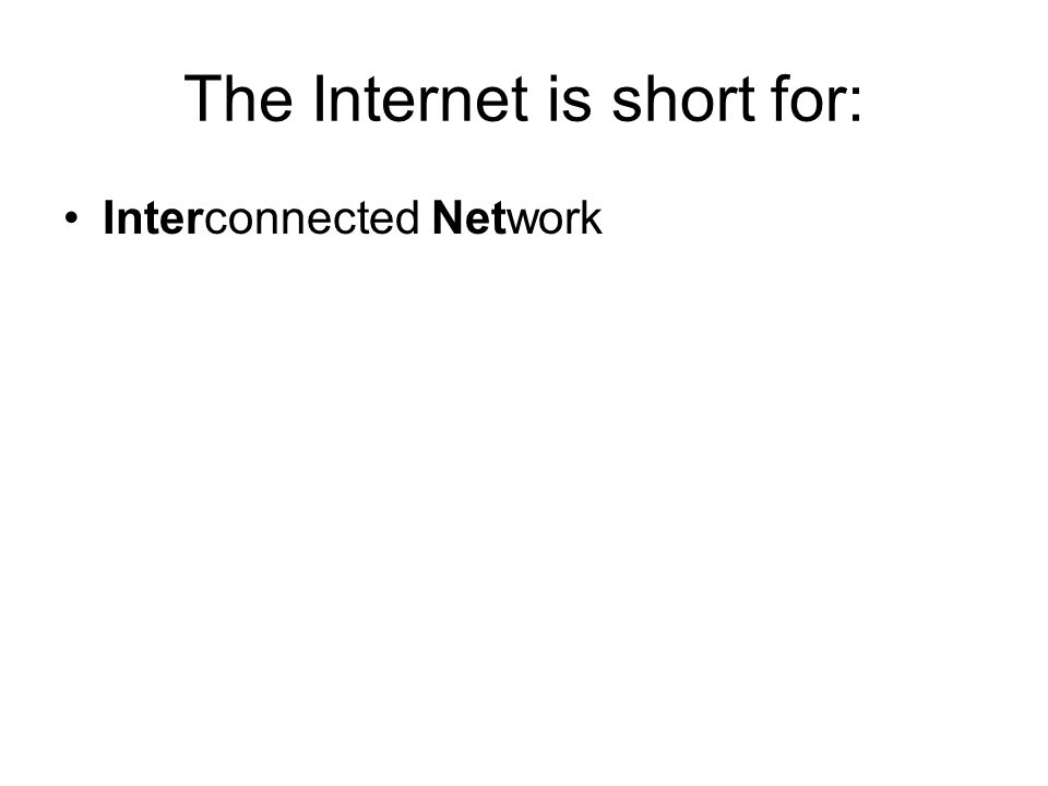 The Internet is short for: Interconnected Network