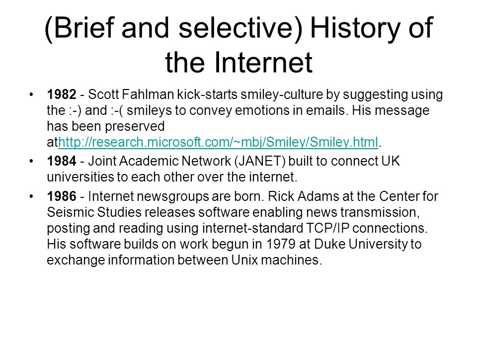 (Brief and selective) History of the Internet 1982 - Scott Fahlman kick-starts smiley-culture by suggesting using the :-) and :-( smileys to convey em