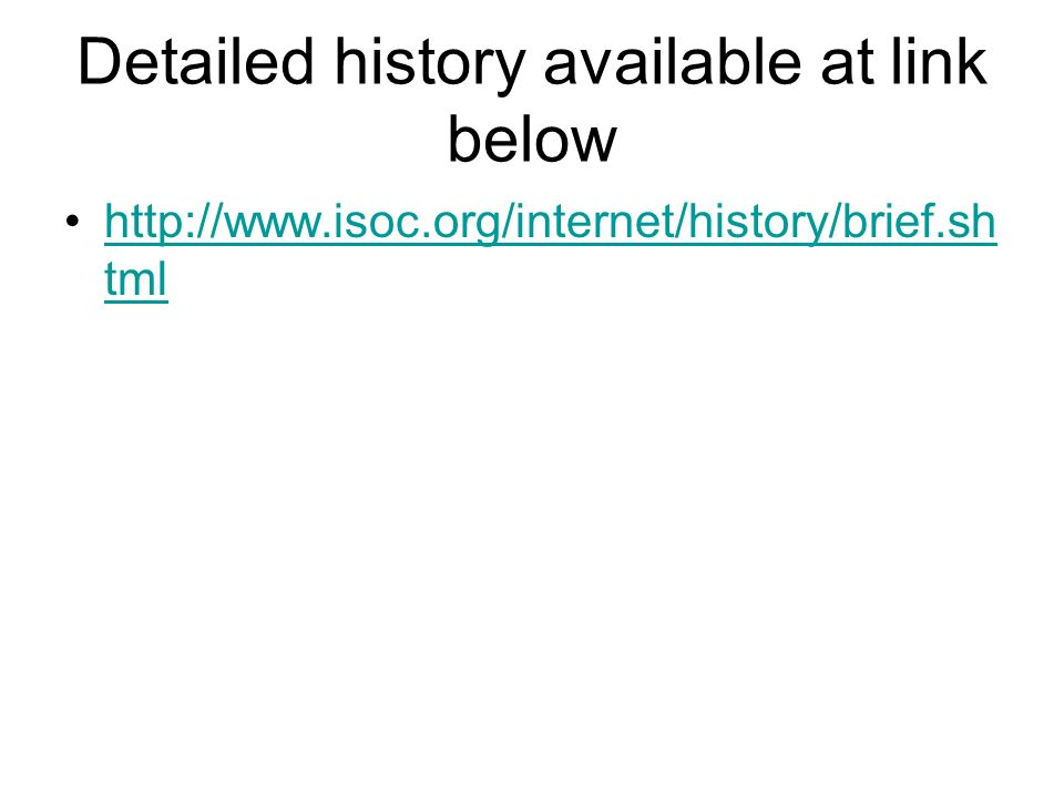 Detailed history available at link below http://www.isoc.org/internet/history/brief.sh tmlhttp://www.isoc.org/internet/history/brief.sh tml