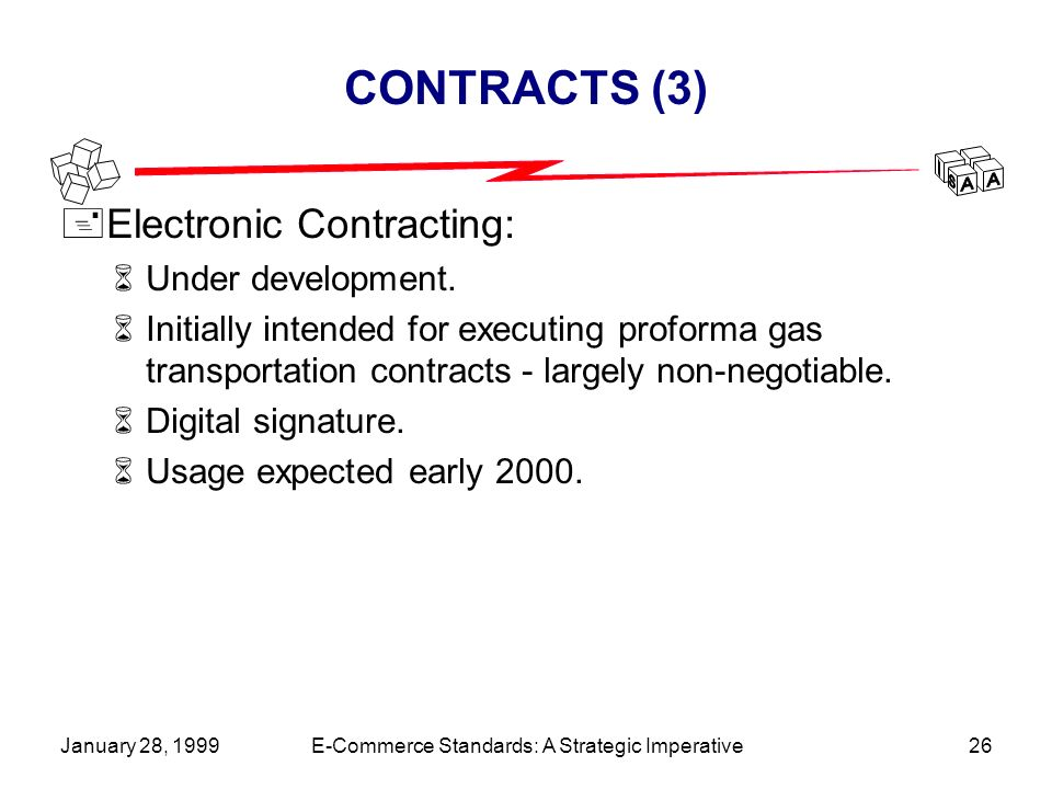 January 28, 1999E-Commerce Standards: A Strategic Imperative26 CONTRACTS (3) +Electronic Contracting: 6Under development.