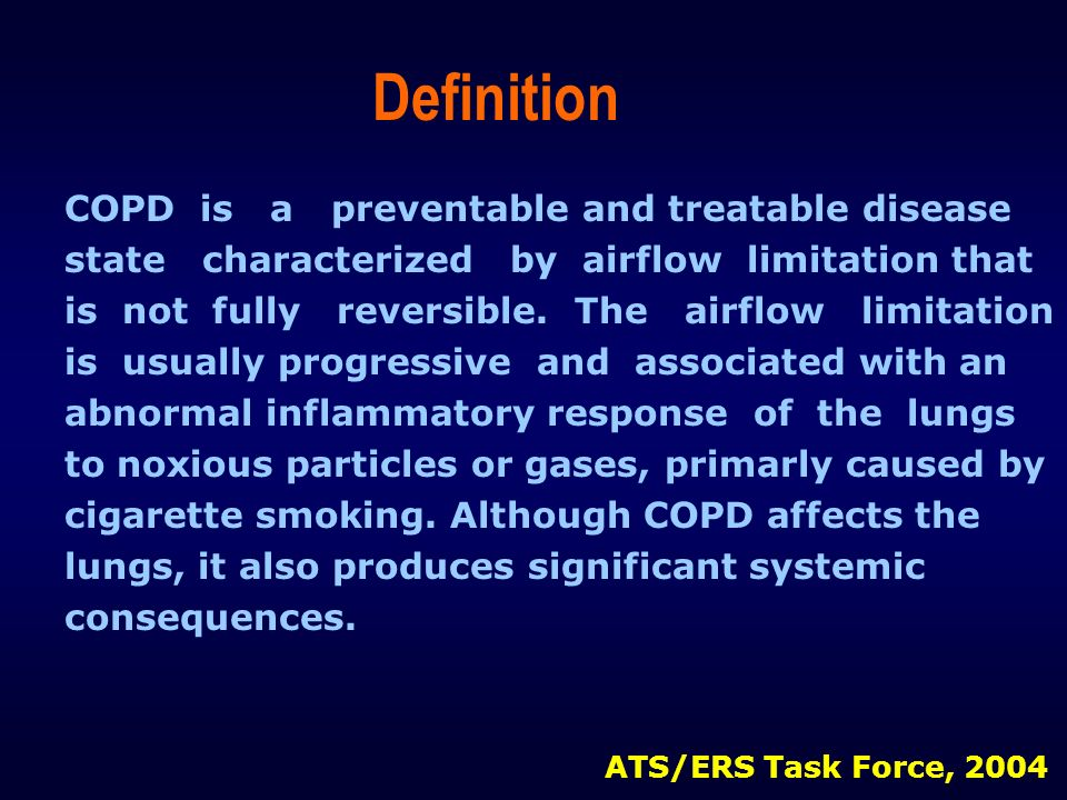 COPD is a preventable and treatable disease state characterized by airflow limitation that is not fully reversible. The airflow limitation is usually