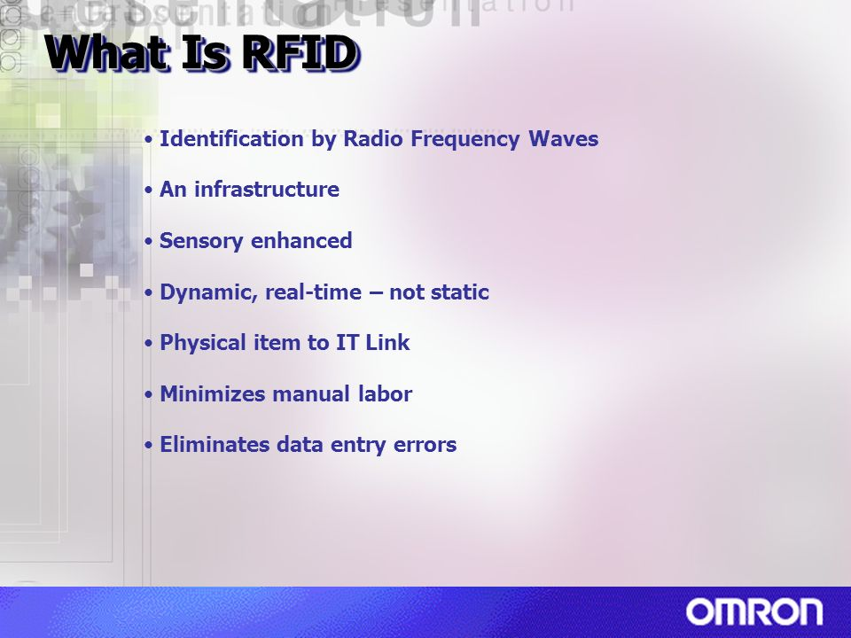 Identification by Radio Frequency Waves An infrastructure Sensory enhanced Dynamic, real-time – not static Physical item to IT Link Minimizes manual l