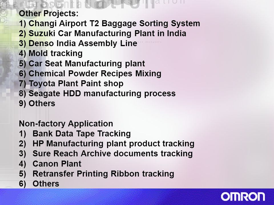 Other Projects: 1) Changi Airport T2 Baggage Sorting System 2) Suzuki Car Manufacturing Plant in India 3) Denso India Assembly Line 4) Mold tracking 5