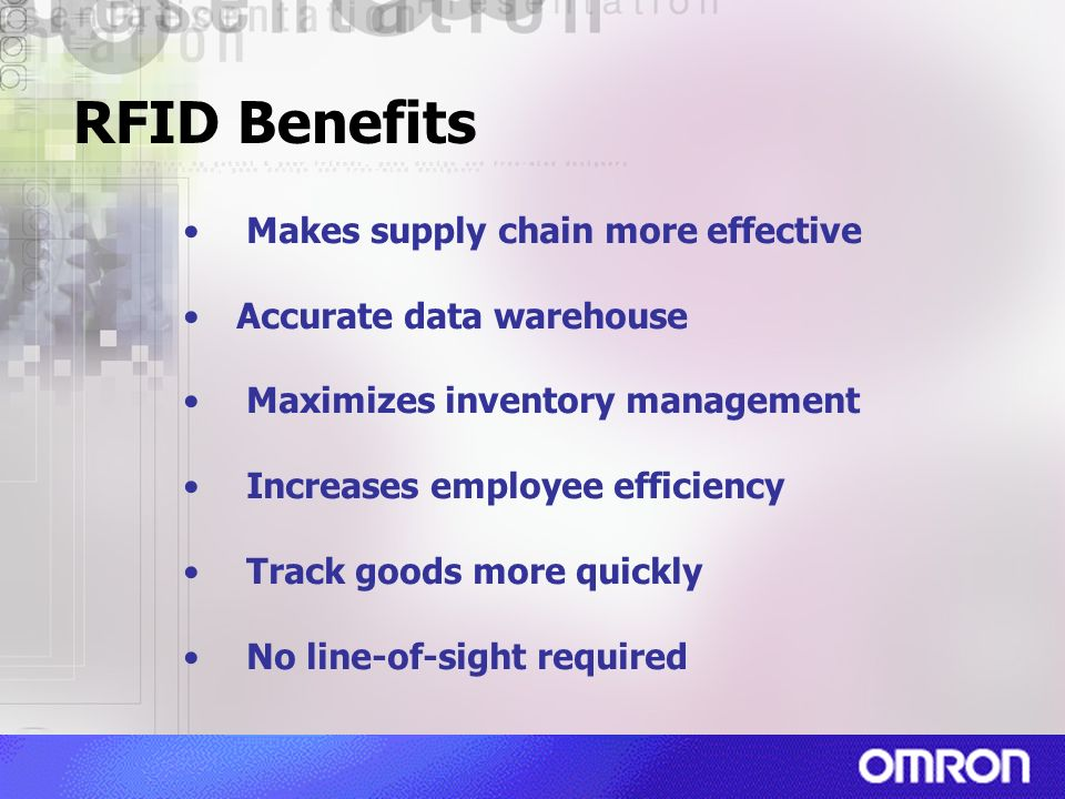 RFID Benefits Makes supply chain more effective Accurate data warehouse Maximizes inventory management Increases employee efficiency Track goods more