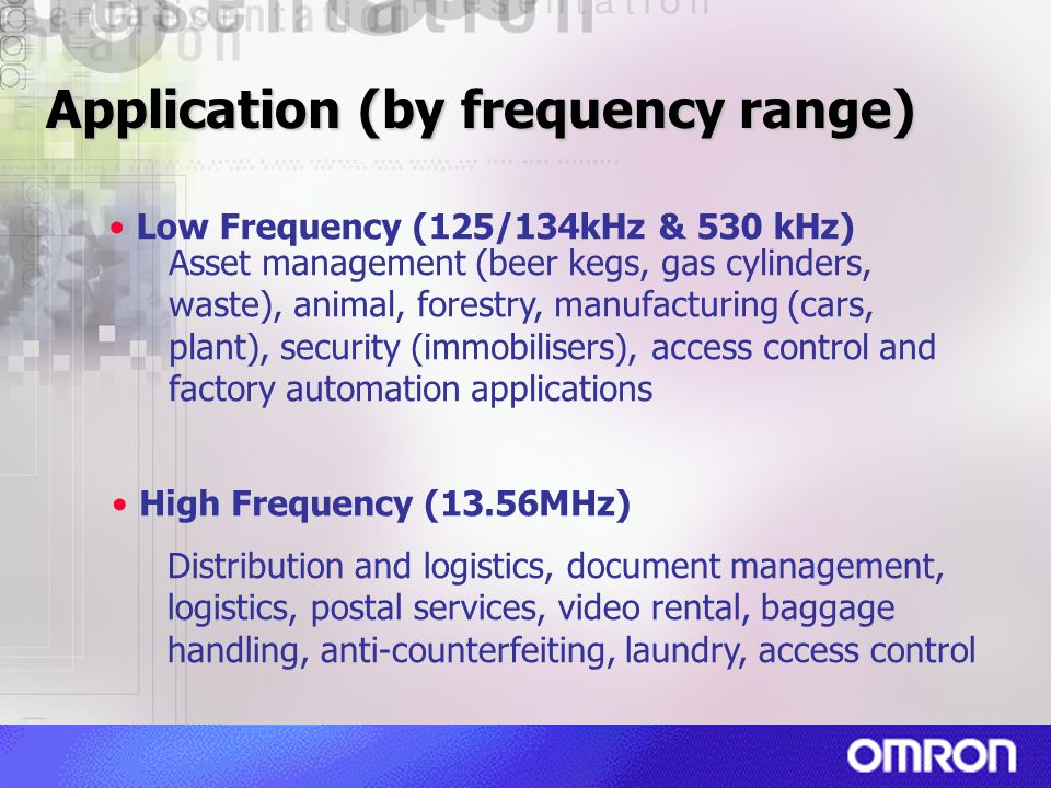 Application (by frequency range) Low Frequency (125/134kHz & 530 kHz) Asset management (beer kegs, gas cylinders, waste), animal, forestry, manufactur
