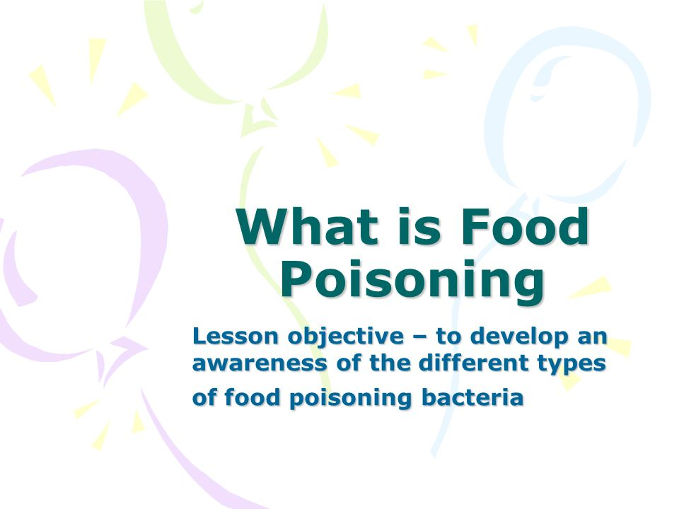 What is Food Poisoning Lesson objective – to develop an awareness of the different types of food poisoning bacteria