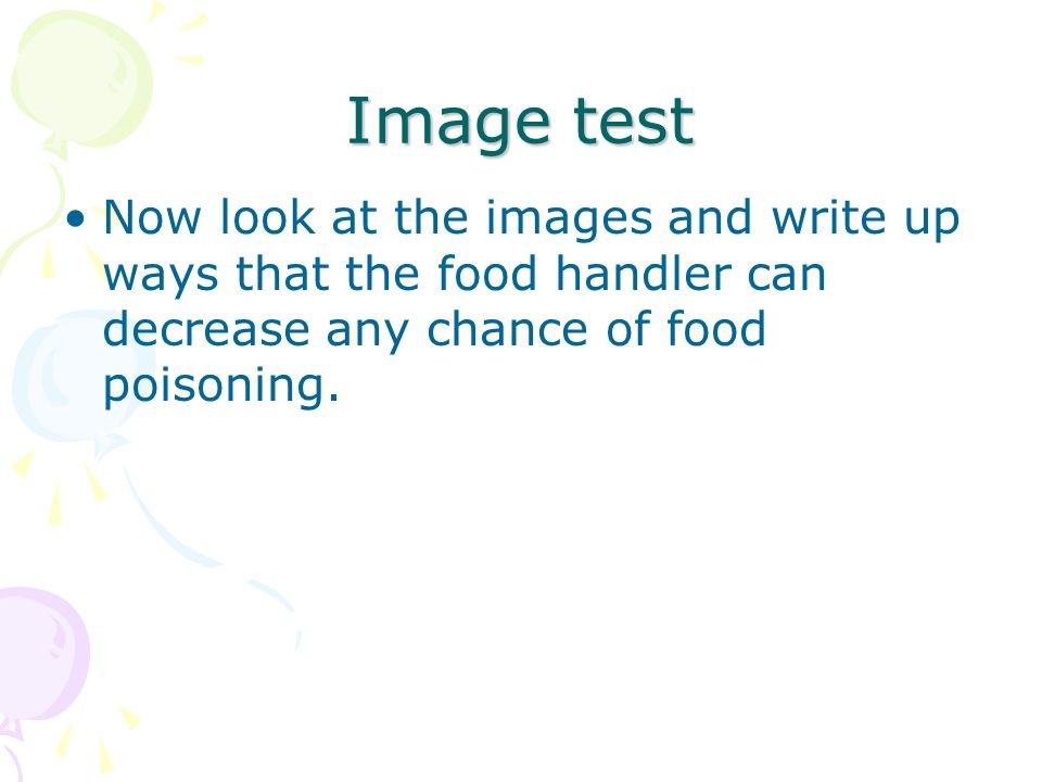 Image test Now look at the images and write up ways that the food handler can decrease any chance of food poisoning.
