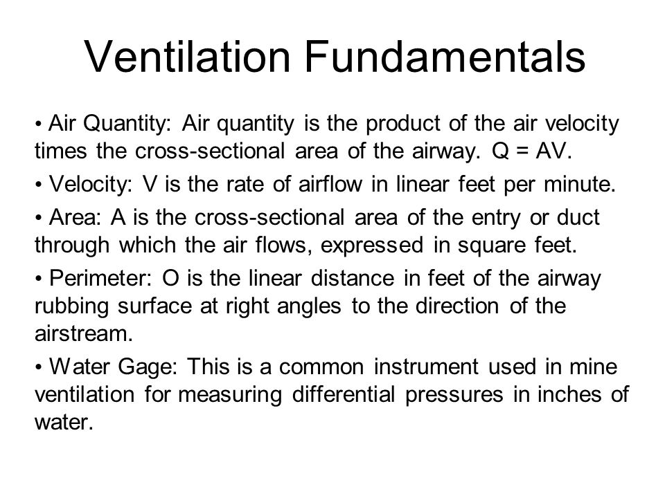 Ventilation Fundamentals Air Quantity: Air quantity is the product of the air velocity times the cross-sectional area of the airway. Q = AV. Velocity: