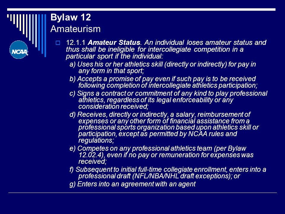 Bylaw 12 Amateurism 12.1.1 Amateur Status. An individual loses amateur status and thus shall be ineligible for intercollegiate competition in a partic