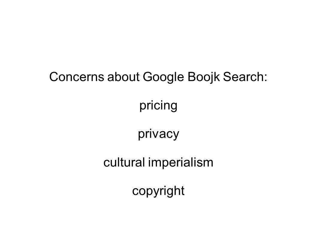 Concerns about Google Boojk Search: pricing privacy cultural imperialism copyright