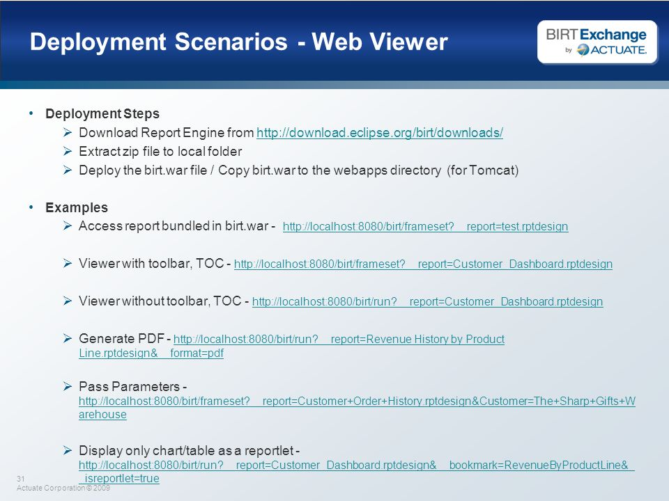 31 Actuate Corporation © 2009 Deployment Scenarios - Web Viewer Deployment Steps Download Report Engine from http://download.eclipse.org/birt/download