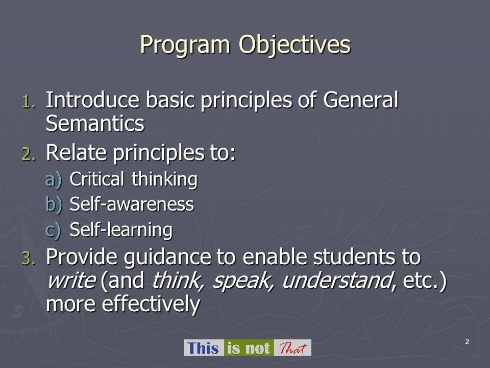 2 Program Objectives 1. Introduce basic principles of General Semantics 2.