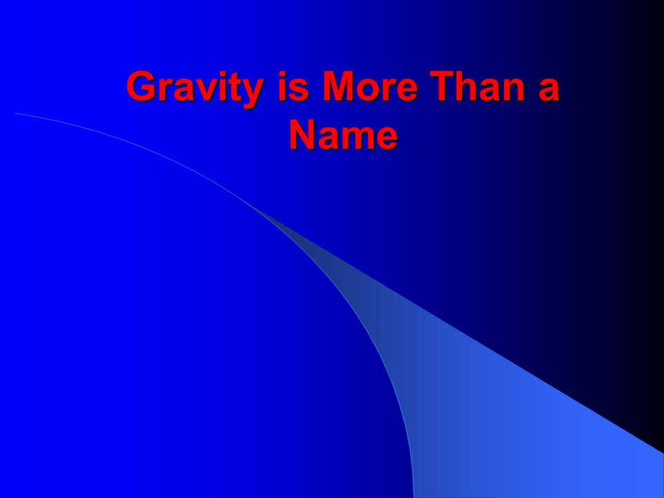 Gravity is More Than a Name