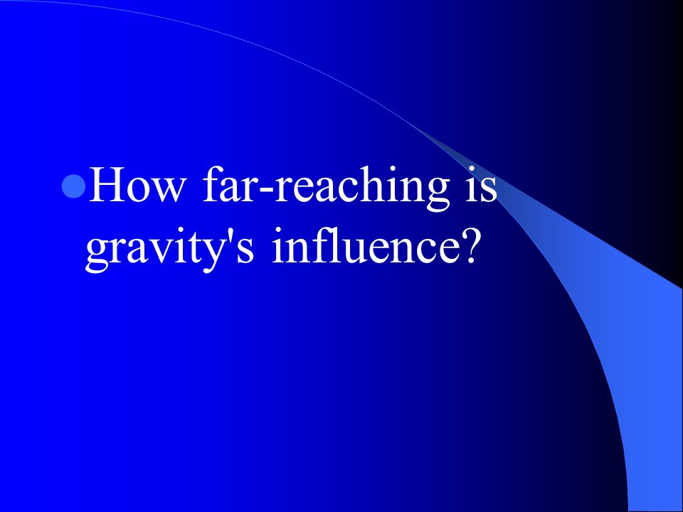 How far-reaching is gravity's influence?