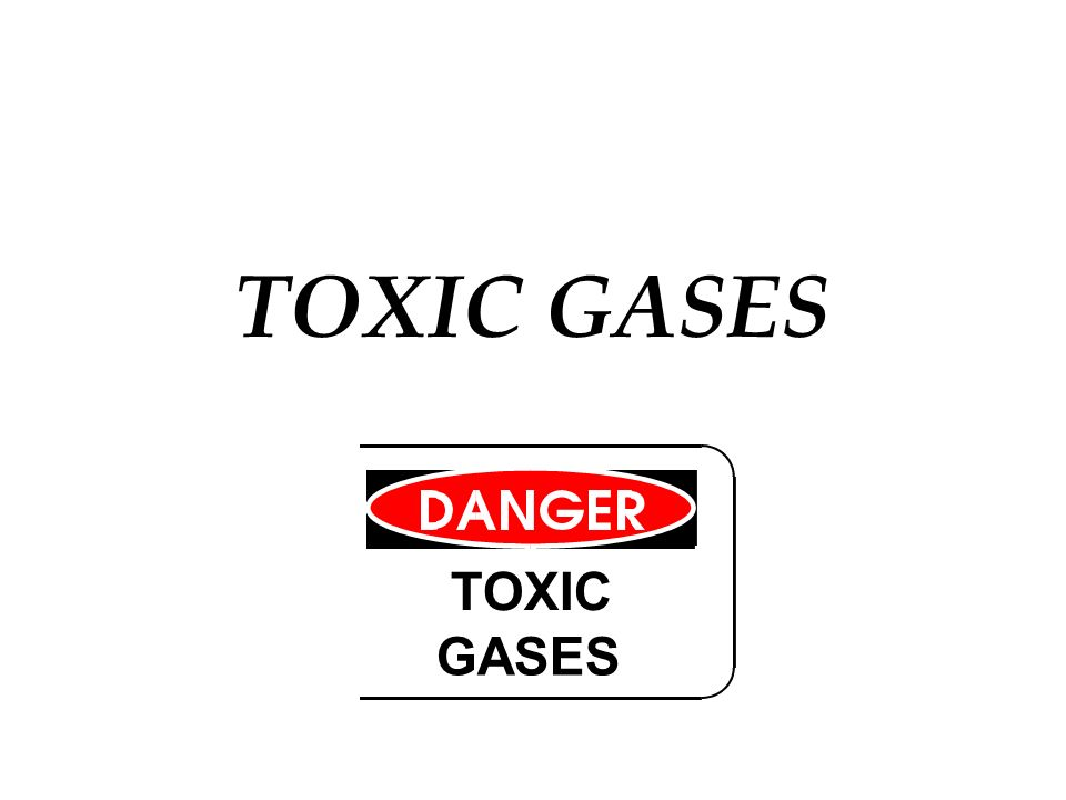 TOXIC GASES TOXIC GASES
