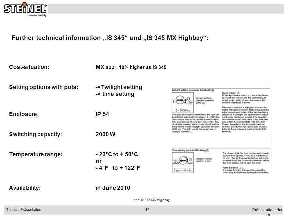 Präsentationsdat um Titel der Präsentation 12 Cost-situation:MX appr. 10% higher as IS 345 Setting options with pots:->Twilight setting -> time settin
