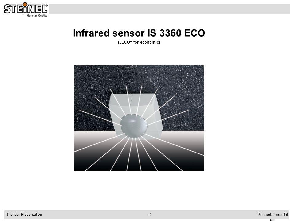 Präsentationsdat um Titel der Präsentation 4 Infrared sensor IS 3360 ECO (ECO for economic)