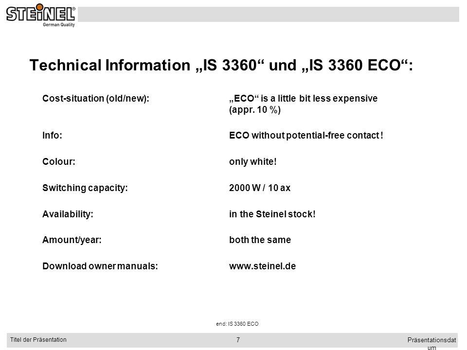 Präsentationsdat um Titel der Präsentation 7 Technical Information IS 3360 und IS 3360 ECO: Cost-situation (old/new):ECO is a little bit less expensiv