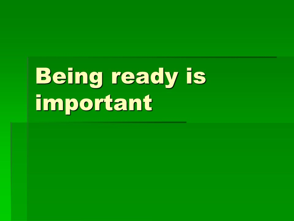 If Im not sure how to be ready, I need to ask for help.
