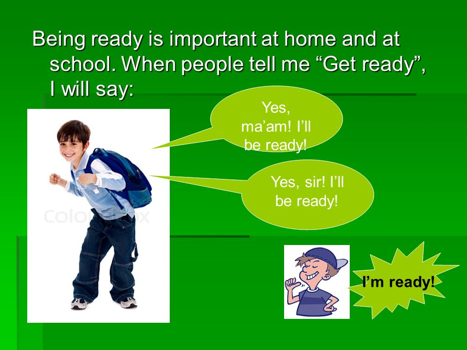 Being ready is important at home and at school.