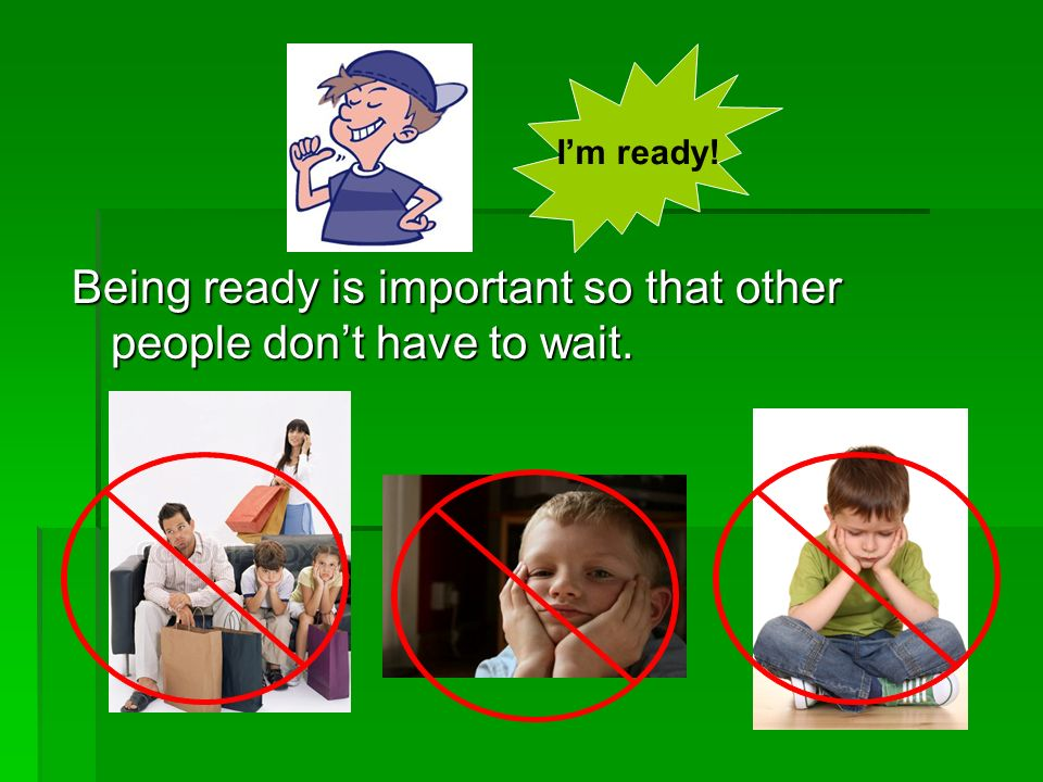 Being ready is important